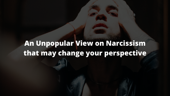 An-Unpopular-View-on-Narcissism-that-may-change-your-perspective