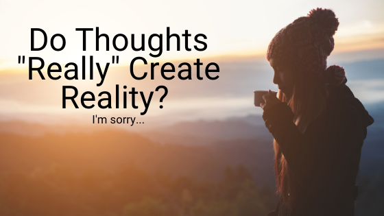Do-Thoughts-_Really_-Create-Reality_-Im-sorry