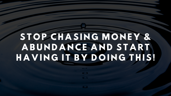 STOP-Chasing-Money-Abundance-and-START-Having-it-by-doing-this