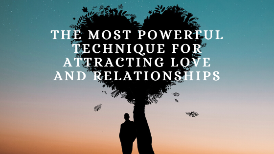 The-Most-Powerful-Technique-for-Attracting-Love-and-Relationships