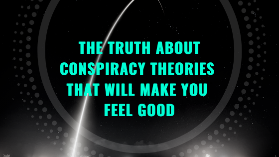 The-Truth-About-Conspiracy-Theories-That-Will-Make-You-Feel-Good