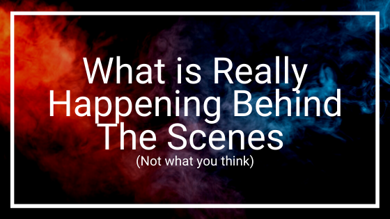 What-is-Really-Happening-Behind-The-Scenes-Not-what-you-think