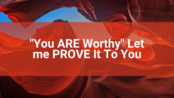 You-ARE-Worthy_-Let-me-PROVE-It-To-You