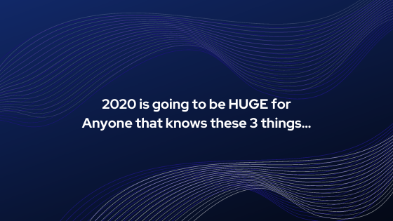 2020-is-going-to-be-HUGE-for-Anyone-that-knows-these-3-things