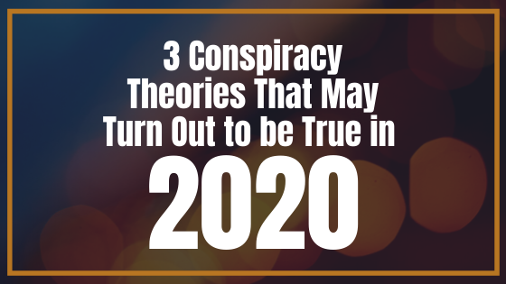 3-Conspiracy-Theories-That-May-Turn-Out-to-be-True-in-2020