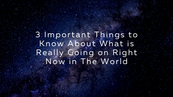 3-Important-Things-to-Know-About-What-is-Really-Going-on-Right-Now-in-The-World