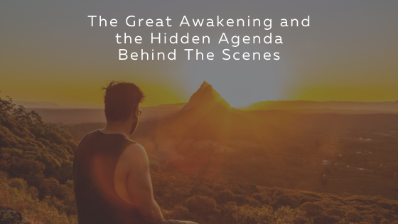 The-Great-Awakening-and-the-Hidden-Agenda-Behind-The-Scenes