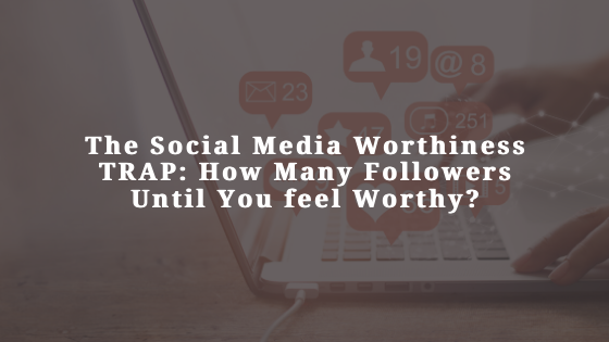 The-Social-Media-Worthiness-TRAP_-How-Many-Followers-Until-You-feel-Worthy