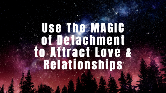 Use-The-MAGIC-of-Detachment-to-Attract-Love-Relationships