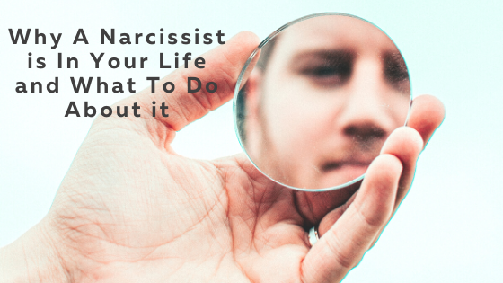 Why-A-Narcissist-is-In-Your-Life-and-What-To-Do-About-it