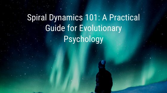 Spiral-Dynamics-101_-A-Practical-Guide-for-Evolutionary-Psychology