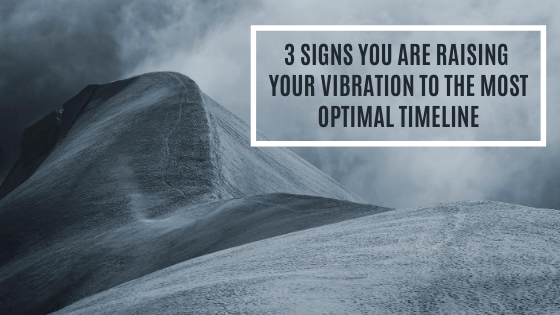 3-Signs-You-Are-Raising-Your-Vibration-to-the-Most-Optimal-Timeline