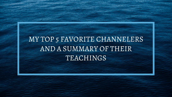 My-Top-5-Favorite-Channelers-and-a-Summary-of-Their-Teachings