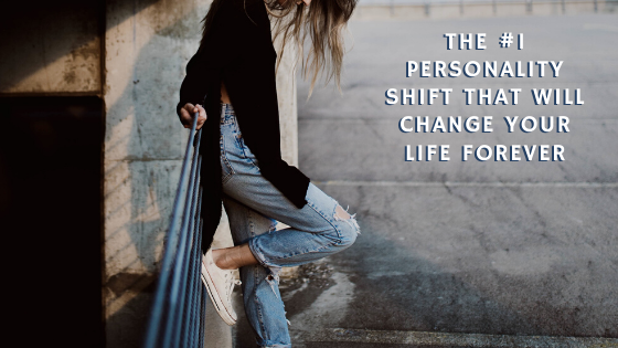 The-1-Personality-Shift-that-will-change-your-life-forever