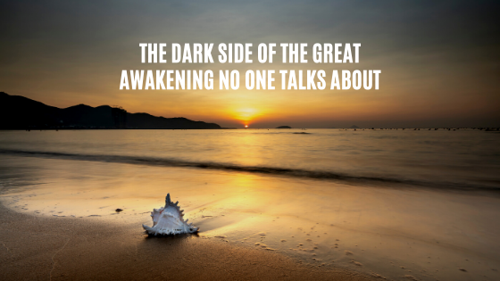 The-Dark-Side-of-The-Great-Awakening-No-One-Talks-About