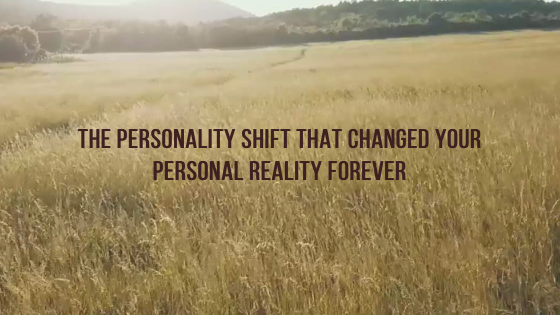 The-Personality-Shift-that-changed-your-Personal-Reality-Forever