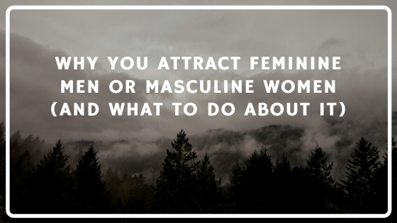 Why-You-Attract-Feminine-Men-or-Masculine-Women-and-what-to-do-about-it