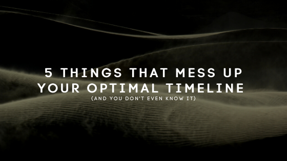 5-Things-That-Mess-up-Your-Optimal-Timeline-and-you-dont-even-know-it