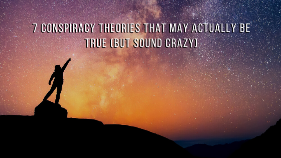 7-Conspiracy-Theories-that-may-Actually-be-True-but-sound-crazy