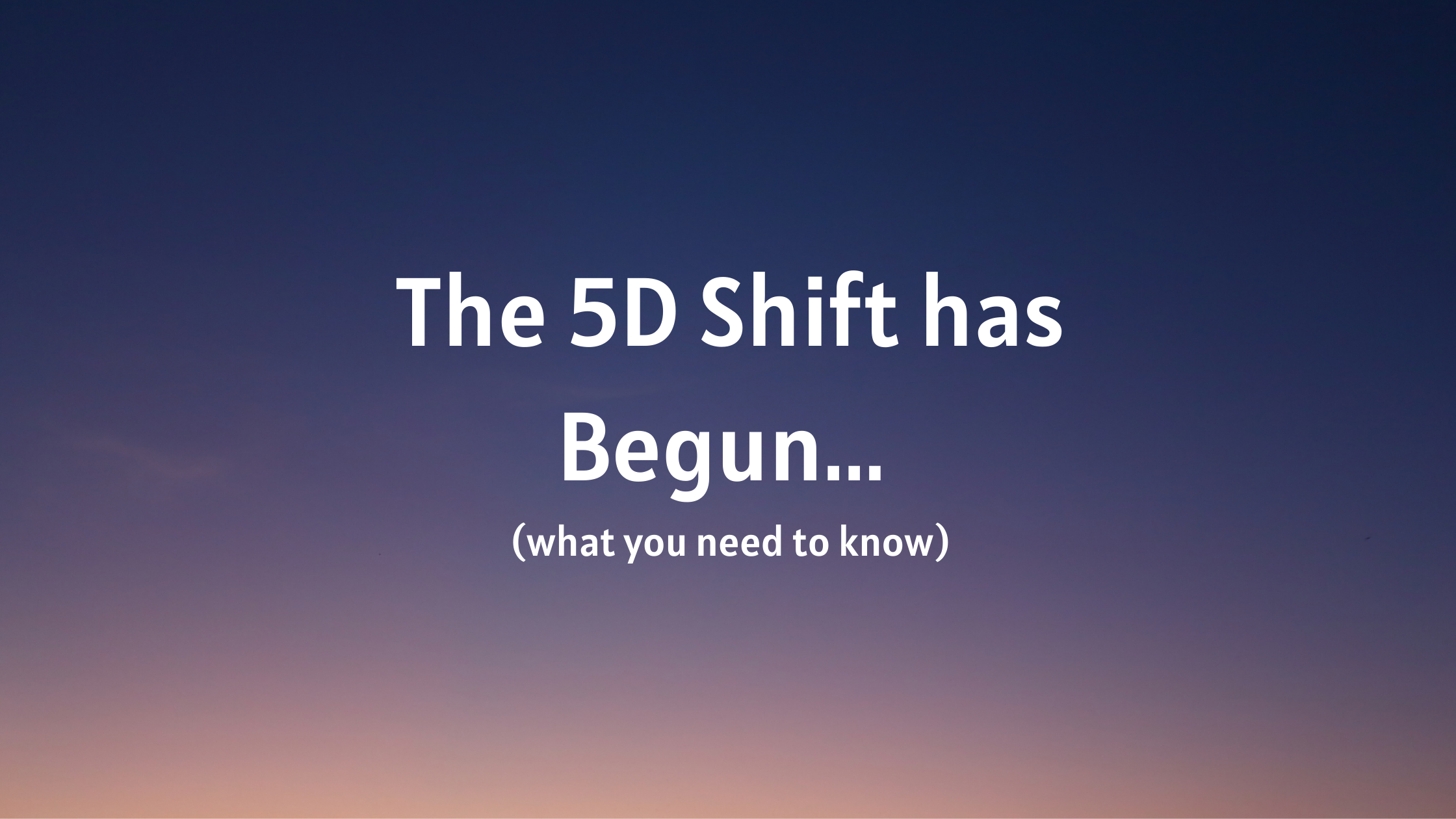 The-5D-Shift-has-Begun...-what-you-need-to-know