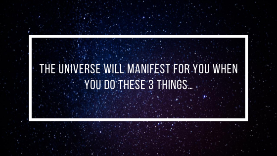 The-Universe-will-Manifest-FOR-You-when-you-do-these-3-things