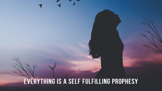 everything-is-a-self-full-filling-prophesy-...everything